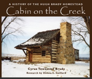 Cabin On the Creek: A History of the Hugh Brady Homestead